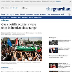 Gaza flotilla activists were shot in head at close range