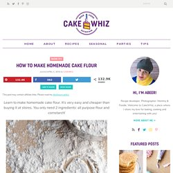 How To Make Cake Flour {Simple + Homemade} - CakeWhiz