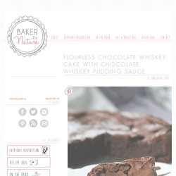 Flourless Chocolate Whiskey Cake with Chocolate Whiskey Pudding Sauce - Baker by Nature