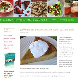"Easy Flourless Banana Custard ""Cake"" (GAPS/Paleo) — The Sour Path is the Sweetest"