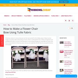How to Make a Flower Chair Bow Using Tulle Fabric – Ribbons Cheap