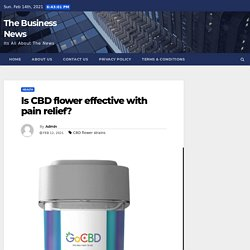 Is CBD flower effective with pain relief? - The Business News