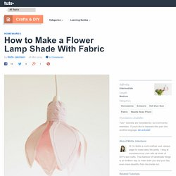 How to Make a Flower Lamp Shade With Fabric - Tuts+ Crafts & DIY Tutorial