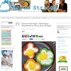 Flower Power Eggs – Bell Pepper Ring Molds for Sunny Side Up Eggs! | Apron Strings