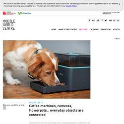 Cafeteras, cámaras, tiestos… los objetos cotidianos se conectan - Articles_Template - MWCentre