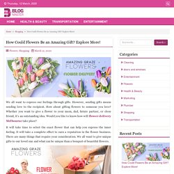 How Could Flowers Be an Amazing Gift? Explore More! - Blog Master