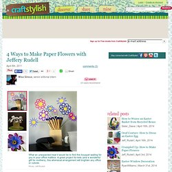4 Ways to Make Paper Flowers with Jeffery Rudell