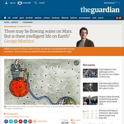 There may be flowing water on Mars. But is there intelligent life on Earth?