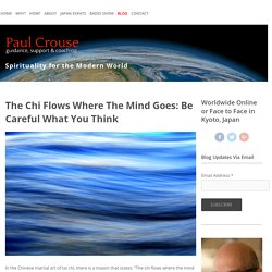 The Chi Flows Where The Mind Goes: Be Careful What You Think — Paul Crouse