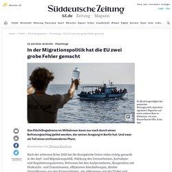 Flüchtlinge - Die EU hat zwei grobe Fehler gemacht