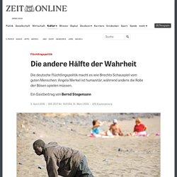 Flüchtlingspolitik: Die andere Hälfte der Wahrheit