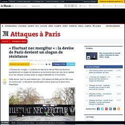 «Fluctuat nec mergitur» : la devise de Paris devient un slogan de résistance