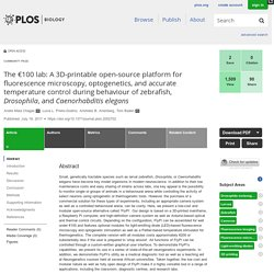 PLOS Biology: The €100 lab: A 3D-printable open-source platform for fluorescence microscopy, optogenetics, and accurate temperature control during behaviour of zebrafish, Drosophila, and Caenorhabditis elegans
