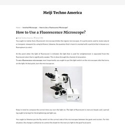 How to Use a Fluorescence Microscope? - Meiji Techno America