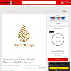 Moroccan Lamps: A Stylish & Colorful Fluorescent Delight For Your Home Article - ArticleTed - News and Articles