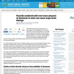 Fluoride combined with even trace amounts of aluminum in water can cause major brain damage