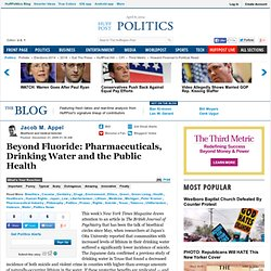 Jacob M. Appel: Beyond Fluoride: Pharmaceuticals, Drinking Water and the Public Health