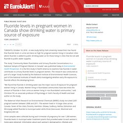 EUREKALERT 10/01/18 Fluoride levels in pregnant women in Canada show drinking water is primary source of exposure
