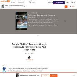 Flutter App Development Company - Google Flutter 2 Features: Google Mobile Ads For Flutter Beta, And Much More