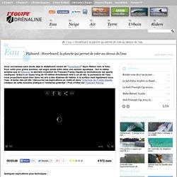 flyboard - Hoverboard, la planche qui permet de voler au-dessus de l'eau