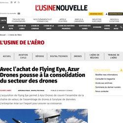 Avec l'achat de Flying Eye, Azur Drones pousse à la consolidation du secteur des drones - L'Usine de l'Aéro