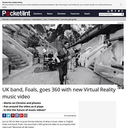 UK band, Foals, goes 360 with new Virtual Reality music video