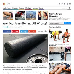 Are You Foam Rolling All Wrong? - Life by Daily Burn
