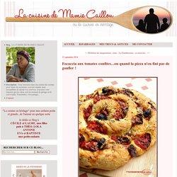 Focaccia aux tomates confites...ou quand la pizza n'en fini pas de gonfler ! - LA CUISINE DE MAMIE CAILLOU