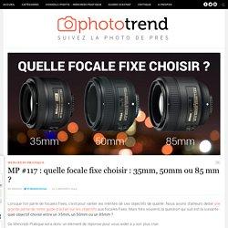 MP #117 : Quelle focale fixe choisir : 35mm, 50mm ou 85 mm