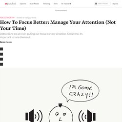 How To Focus Better: Manage Your Attention (Not YourTime)