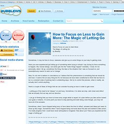 How to Focus on Less to Gain More: The Magic of Letting Go