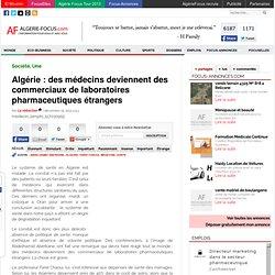 Algérie : des médecins deviennent des commerciaux de laboratoires pharmaceutiques étrangers