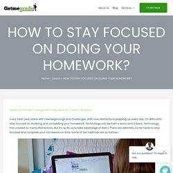 How to Stay Focused On Doing Your Homework - Getmegrade