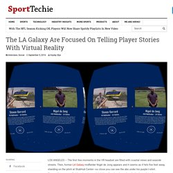 The LA Galaxy Are Focused On Telling Player Stories With Virtual Reality