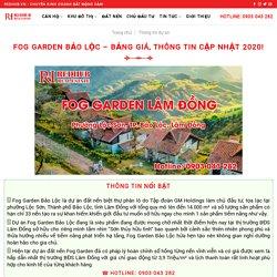 Fog Garden Bảo Lộc - Bảng giá, thông tin cập nhật 2020!