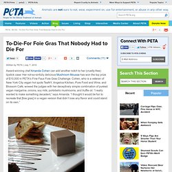 To-Die-For Foie Gras That Nobody Had to Die For