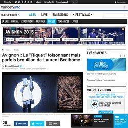 """Avignon : Le """"Riquet"""" foisonnant mais parfois brouillon de Laurent Brethome"""