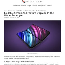 Foldable Screen And Feature Upgrade In The Works For Apple - Digital Blog Zone