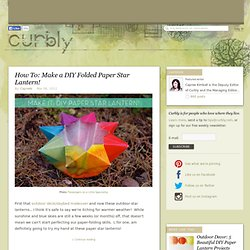How To: Make a DIY Folded Paper Star Lantern! » Curbly | DIY Design Community « Keywords: DIY, Craft, outdoor, lantern
