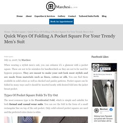 Quick Ways Of Folding A Pocket Square For Your Trendy Men's Suit– Marchesi