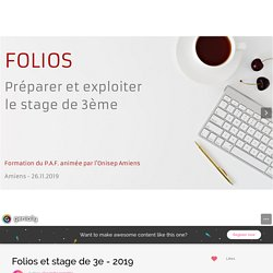 Folios et stage de 3e - 2019 by alexandra.perrotte on Genial.ly