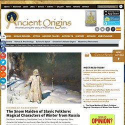 The Snow Maiden of Slavic Folklore: Magical Characters of Winter from Russia