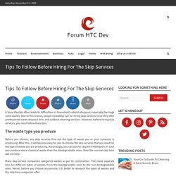 Tips To Follow Before Hiring For The Skip Services