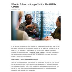 What to Follow to Bring A Shift in The Midlife Career?