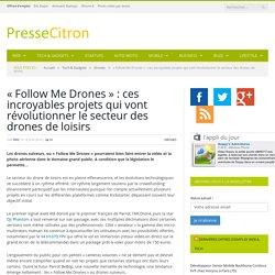"""""""Follow Me Drones"""", le futur du drone de loisirs ?"""