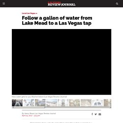 Follow a gallon of water from Lake Mead to a Las Vegas tap – Las Vegas Review-Journal