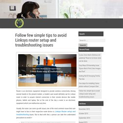 Follow few simple tips to avoid Linksys router setup and troubleshooting issues