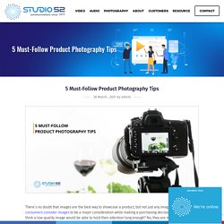 5 Must-Follow Product Photography Tips - Studio 52