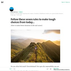 Follow these seven rules to make tough choices from today… – Medium