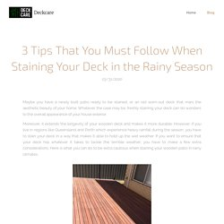 3 Tips That You Must Follow When Staining Your Deck in the Rainy Season